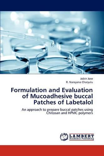 Formulation and Evaluation of Mucoadhesive Buccal Patches of Labetalol (Paperback)