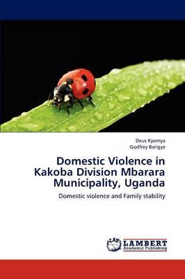 Domestic Violence in Kakoba Division Mbarara Municipality, Uganda (Paperback)