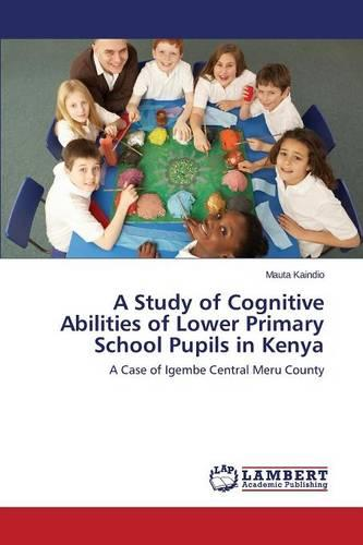 A Study of Cognitive Abilities of Lower Primary School Pupils in Kenya (Paperback)