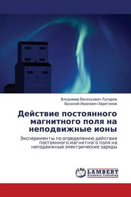Deystvie Postoyannogo Magnitnogo Polya Na Nepodvizhnye Iony (Paperback)