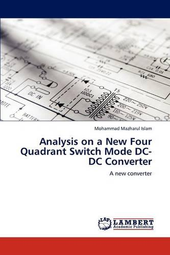 Analysis on a New Four Quadrant Switch Mode DC-DC Converter (Paperback)