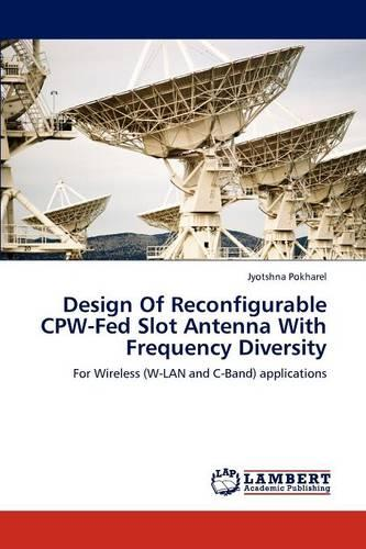 Design of Reconfigurable Cpw-Fed Slot Antenna with Frequency Diversity (Paperback)