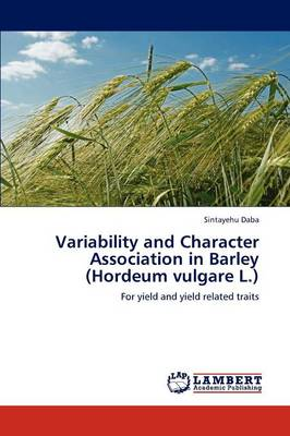 Variability and Character Association in Barley (Hordeum Vulgare L.) (Paperback)
