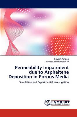Permeability Impairment Due to Asphaltene Deposition in Porous Media (Paperback)