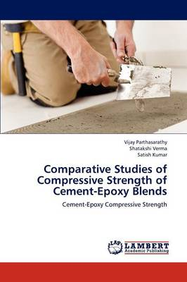 Comparative Studies of Compressive Strength of Cement-Epoxy Blends (Paperback)