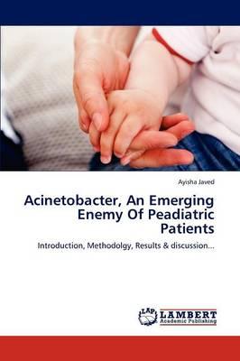 Acinetobacter, an Emerging Enemy of Peadiatric Patients (Paperback)