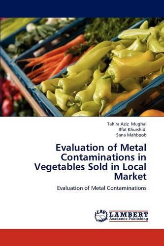 Evaluation of Metal Contaminations in Vegetables Sold in Local Market (Paperback)