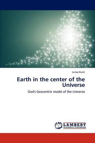 Earth in the Center of the Universe (Paperback)