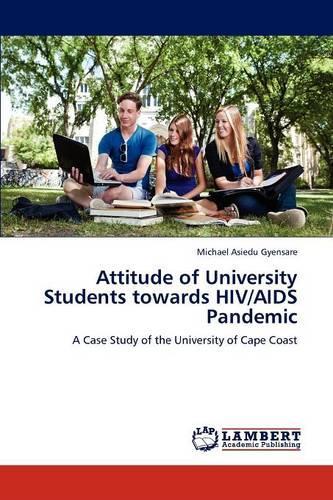 Attitude of University Students Towards HIV/AIDS Pandemic (Paperback)
