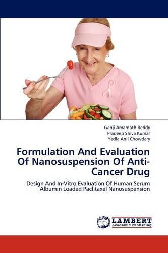 Formulation and Evaluation of Nanosuspension of Anti-Cancer Drug (Paperback)