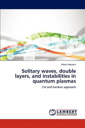 Solitary Waves, Double Layers, and Instabilities in Quantum Plasmas (Paperback)