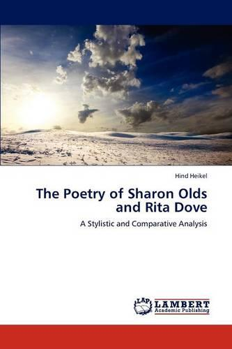 The Poetry of Sharon Olds and Rita Dove (Paperback)