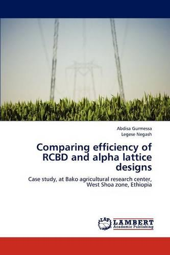 Comparing Efficiency of Rcbd and Alpha Lattice Designs (Paperback)