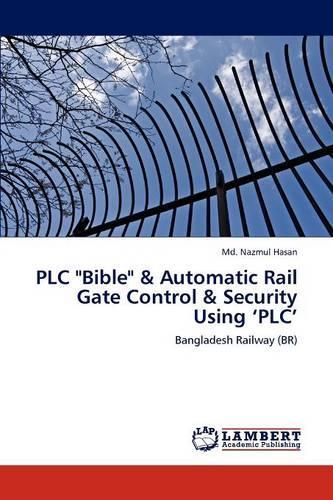 Plc Bible & Automatic Rail Gate Control & Security Using 'Plc' (Paperback)