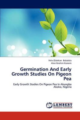 Germination and Early Growth Studies on Pigeon Pea (Paperback)