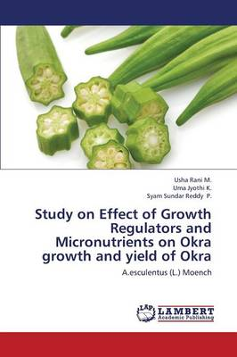 Study on Effect of Growth Regulators and Micronutrients on Okra Growth and Yield of Okra (Paperback)