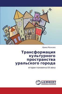 Transformatsiya Kul'turnogo Prostranstva Ural'skogo Goroda (Paperback)