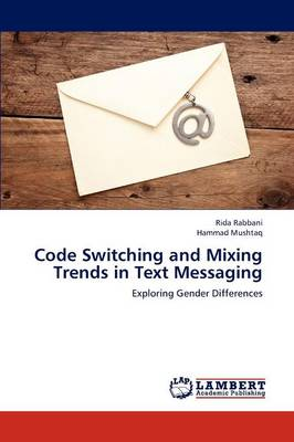 Code Switching and Mixing Trends in Text Messaging (Paperback)