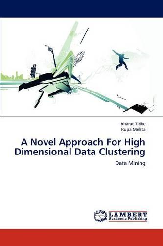A Novel Approach for High Dimensional Data Clustering (Paperback)