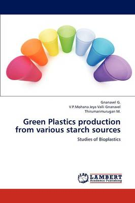 Green Plastics Production from Various Starch Sources (Paperback)