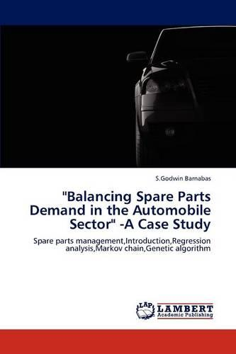 Balancing Spare Parts Demand in the Automobile Sector -A Case Study (Paperback)