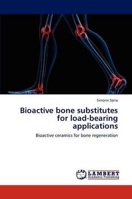 Bioactive Bone Substitutes for Load-Bearing Applications (Paperback)