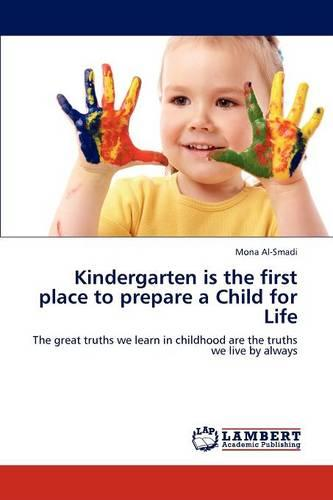 Kindergarten Is the First Place to Prepare a Child for Life (Paperback)