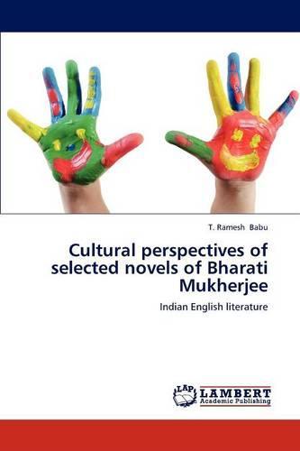 Cultural Perspectives of Selected Novels of Bharati Mukherjee (Paperback)