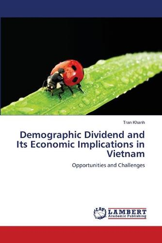 Demographic Dividend and Its Economic Implications in Vietnam (Paperback)
