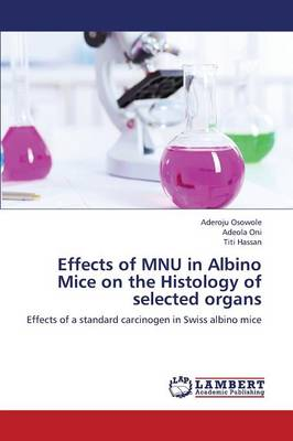 Effects of Mnu in Albino Mice on the Histology of Selected Organs (Paperback)