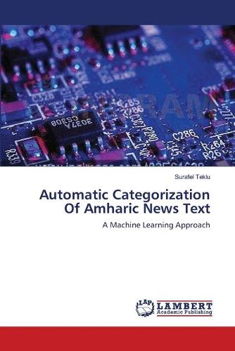 Automatic Categorization of Amharic News Text (Paperback)