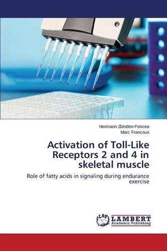 Activation of Toll-Like Receptors 2 and 4 in Skeletal Muscle (Paperback)