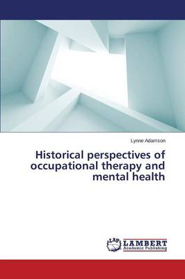 Historical Perspectives of Occupational Therapy and Mental Health (Paperback)