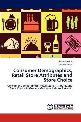 Consumer Demographics, Retail Store Attributes and Store Choice (Paperback)