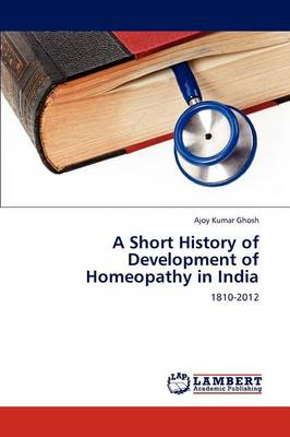 A Short History of Development of Homeopathy in India (Paperback)