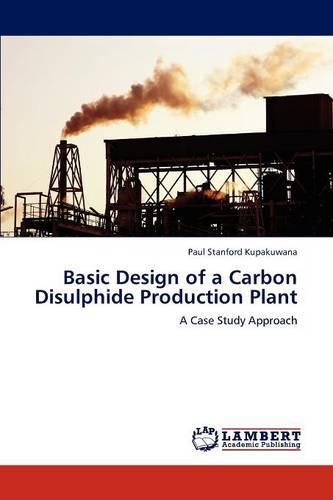 Basic Design of a Carbon Disulphide Production Plant (Paperback)