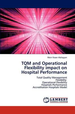 TQM and Operational Flexibility Impact on Hospital Performance (Paperback)