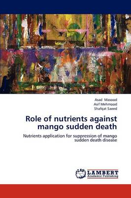 Role of Nutrients Against Mango Sudden Death (Paperback)