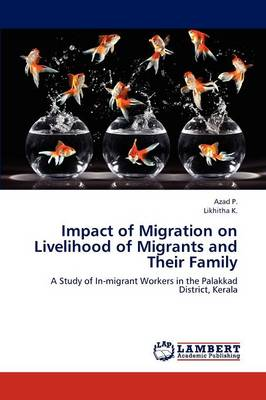 Impact of Migration on Livelihood of Migrants and Their Family (Paperback)