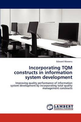 Incorporating TQM Constructs in Information System Development (Paperback)