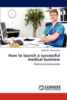 How to Launch a Successful Medical Business (Paperback)