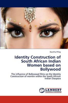 Identity Construction of South African Indian Women Based on Bollywood (Paperback)