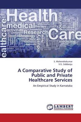 A Comparative Study of Public and Private Healthcare Services (Paperback)