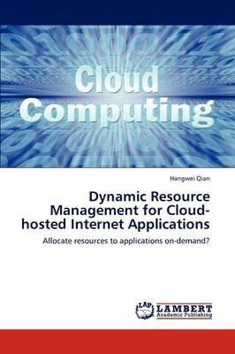 Dynamic Resource Management for Cloud-Hosted Internet Applications (Paperback)