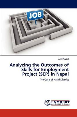 Analyzing the Outcomes of Skills for Employment Project (Sep) in Nepal (Paperback)
