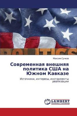 Sovremennaya Vneshnyaya Politika Ssha Na Yuzhnom Kavkaze (Paperback)