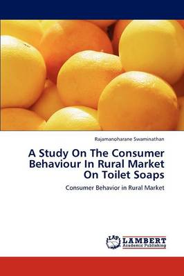 A Study on the Consumer Behaviour in Rural Market on Toilet Soaps (Paperback)