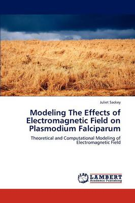 Modeling the Effects of Electromagnetic Field on Plasmodium Falciparum (Paperback)
