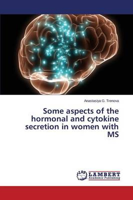 Some Aspects of the Hormonal and Cytokine Secretion in Women with MS (Paperback)