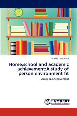Home, School and Academic Achievement: A Study of Person Environment Fit (Paperback)